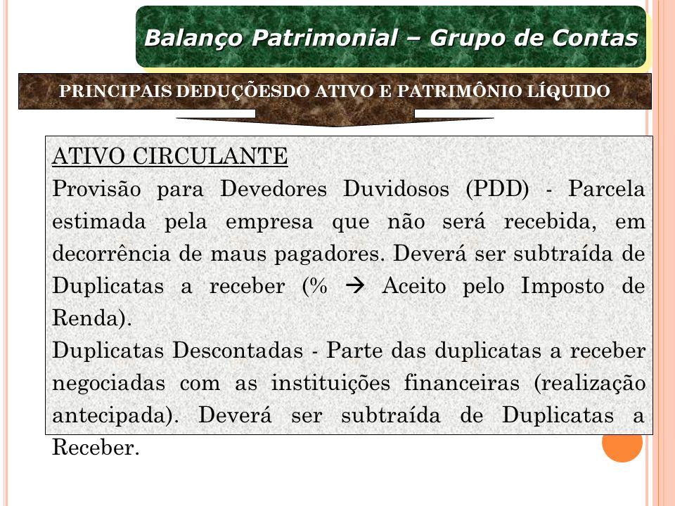 ATIVO CIRCULANTE Provisão para Devedores Duvidosos (PDD) - Parcela estimada pela empresa que não será recebida, em decorrência de maus pagadores. Deve