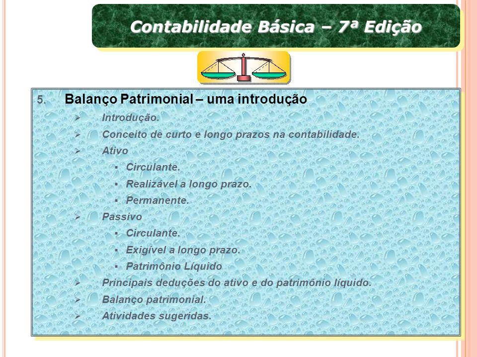 Contabilidade Básica – 7ª Edição 5. Balanço Patrimonial – uma introdução Introdução. Conceito de curto e longo prazos na contabilidade. Ativo Circulan