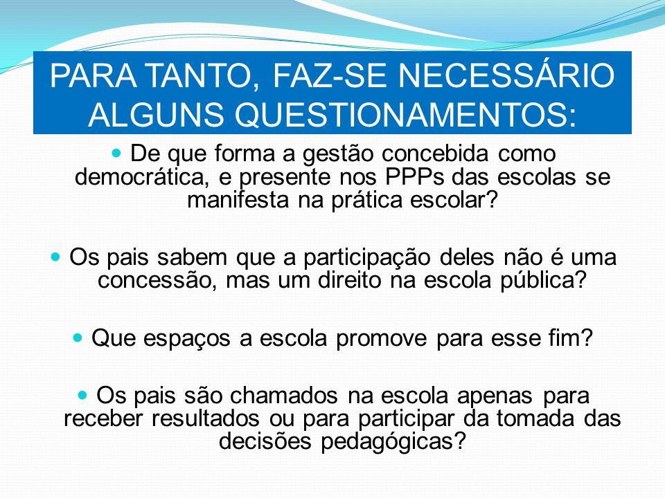 PARA TANTO, FAZ-SE NECESSÁRIO ALGUNS QUESTIONAMENTOS: De que forma a gestão concebida como democrática, e presente nos PPPs das escolas se manifesta n