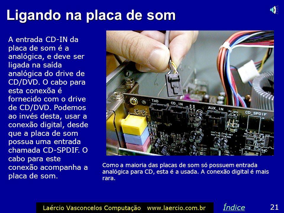Conectores de áudio Os conectores de áudio funcionam quando a unidade de CD/DVD está reproduzindo um CD de áudio. São dois conectores: 1) Digital 2) A