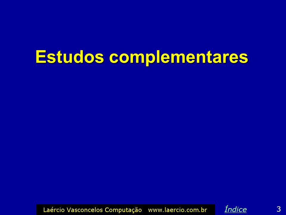 Índice Estudos complementares Drive de disquetes Disco rígido Unidades de CD e DVD Velocidades das interfaces IDE