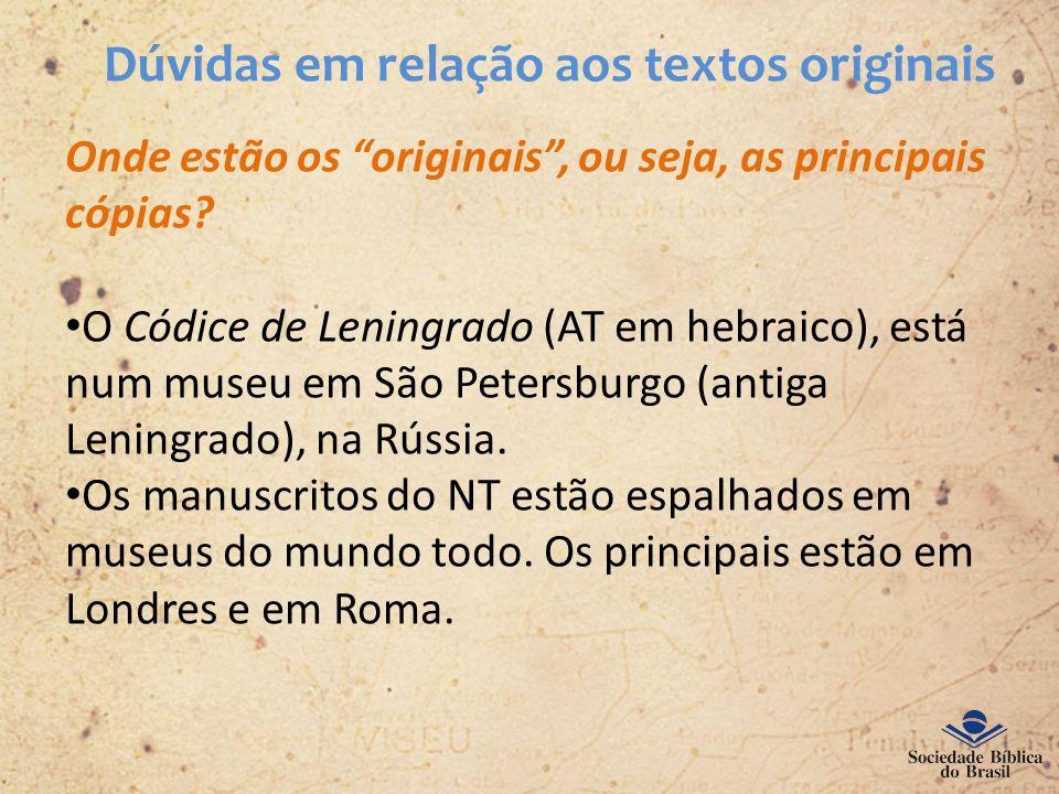 Onde estão os originais, ou seja, as principais cópias? O Códice de Leningrado (AT em hebraico), está num museu em São Petersburgo (antiga Leningrado)