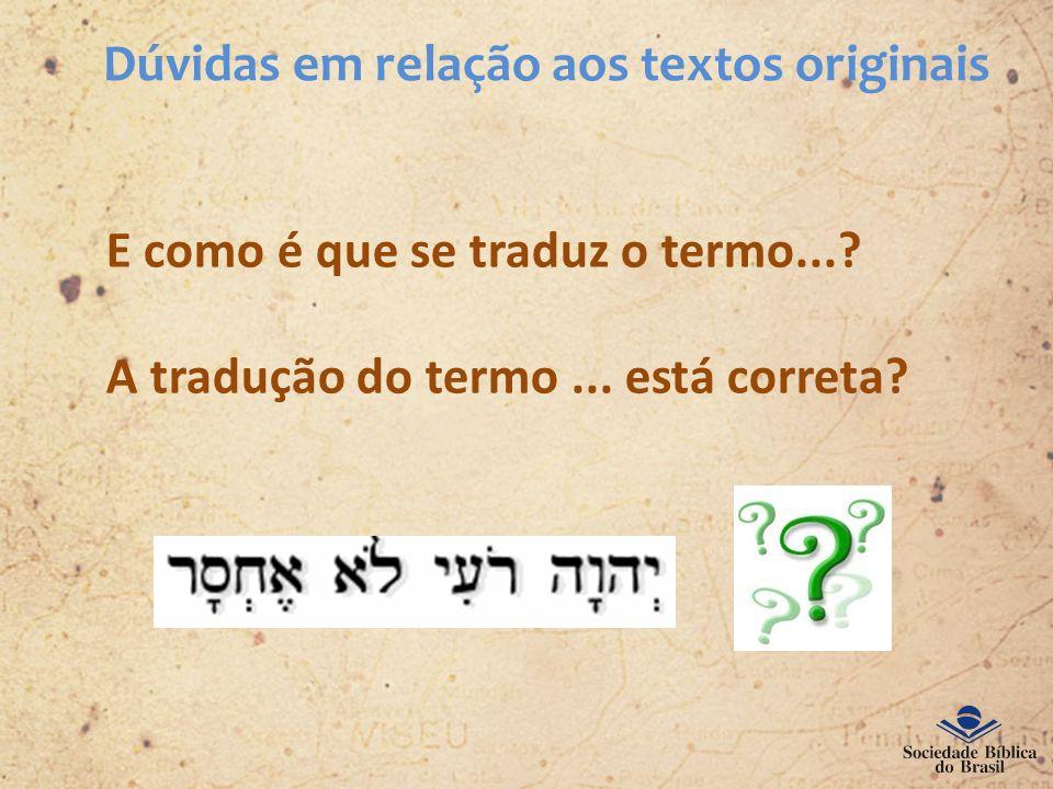 Dúvidas em relação aos textos originais E como é que se traduz o termo...? A tradução do termo... está correta?