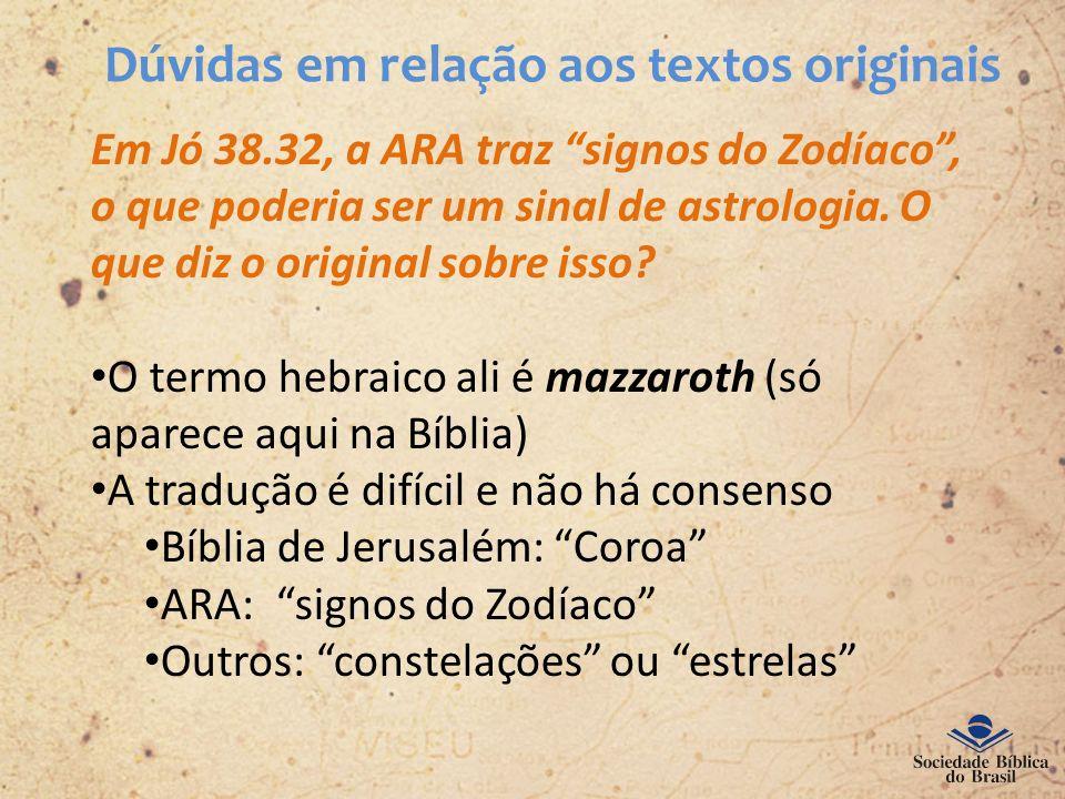 Dúvidas em relação aos textos originais Em Jó 38.32, a ARA traz signos do Zodíaco, o que poderia ser um sinal de astrologia. O que diz o original sobr