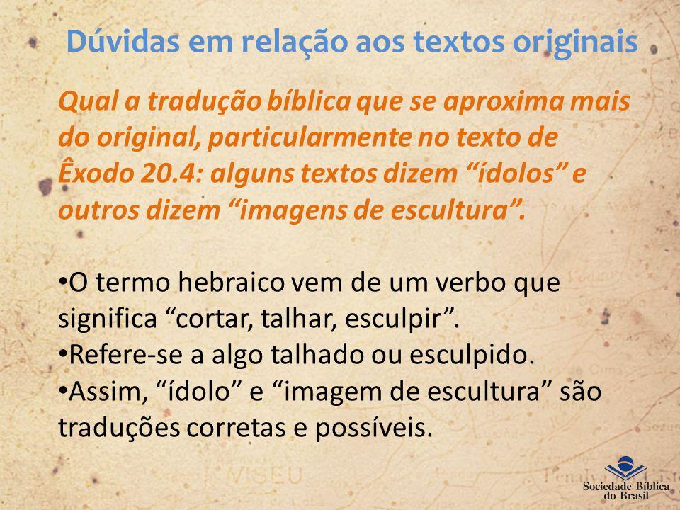 Dúvidas em relação aos textos originais Qual a tradução bíblica que se aproxima mais do original, particularmente no texto de Êxodo 20.4: alguns texto