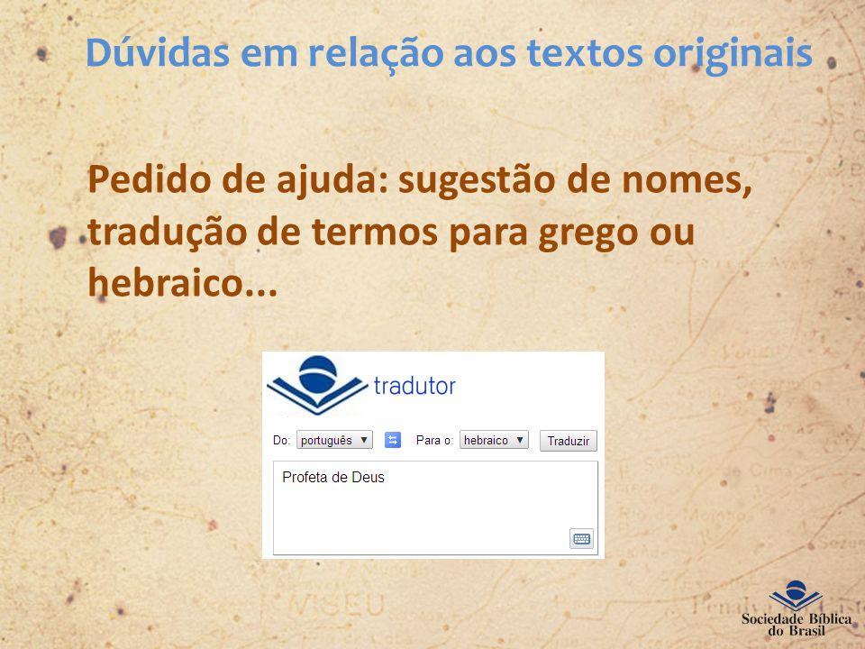 Dúvidas em relação aos textos originais Pedido de ajuda: sugestão de nomes, tradução de termos para grego ou hebraico...