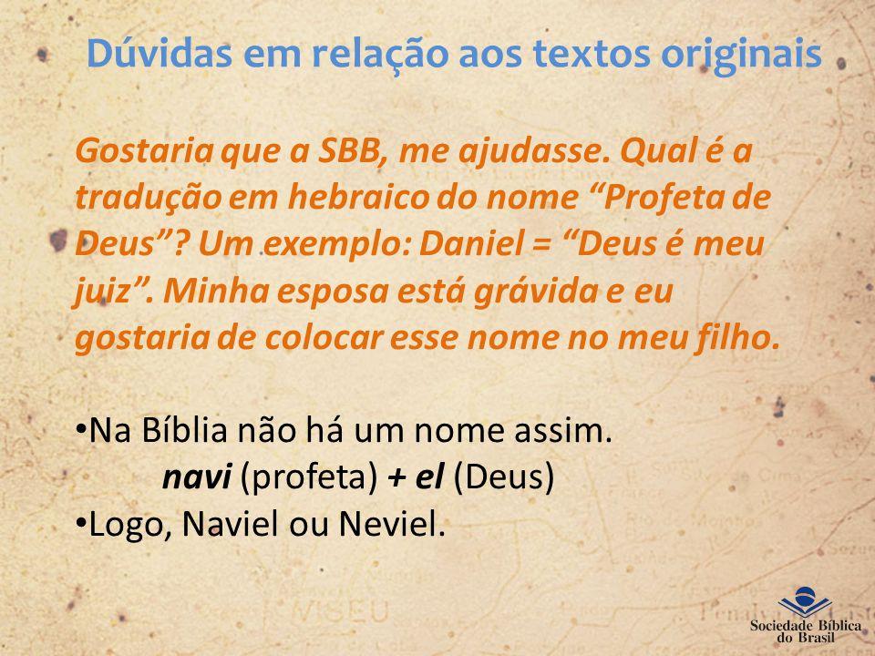 Dúvidas em relação aos textos originais Gostaria que a SBB, me ajudasse. Qual é a tradução em hebraico do nome Profeta de Deus? Um exemplo: Daniel = D