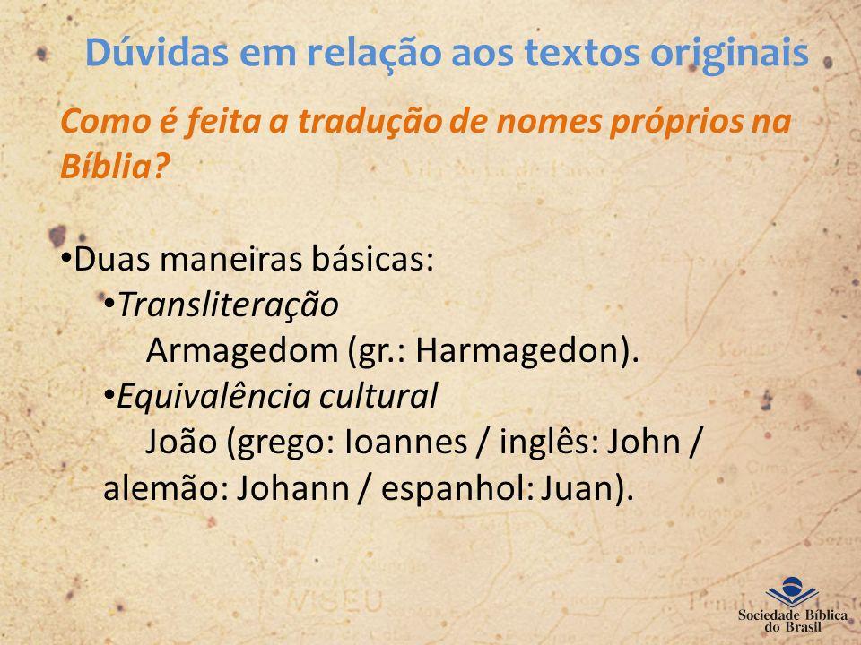Dúvidas em relação aos textos originais Como é feita a tradução de nomes próprios na Bíblia? Duas maneiras básicas: Transliteração Armagedom (gr.: Har
