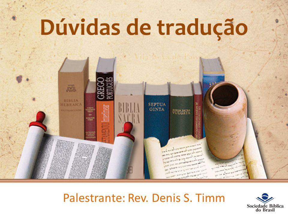 Dúvidas de tradução Palestrante: Rev. Denis S. Timm