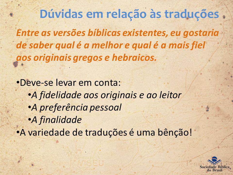 Dúvidas em relação às traduções Entre as versões bíblicas existentes, eu gostaria de saber qual é a melhor e qual é a mais fiel aos originais gregos e