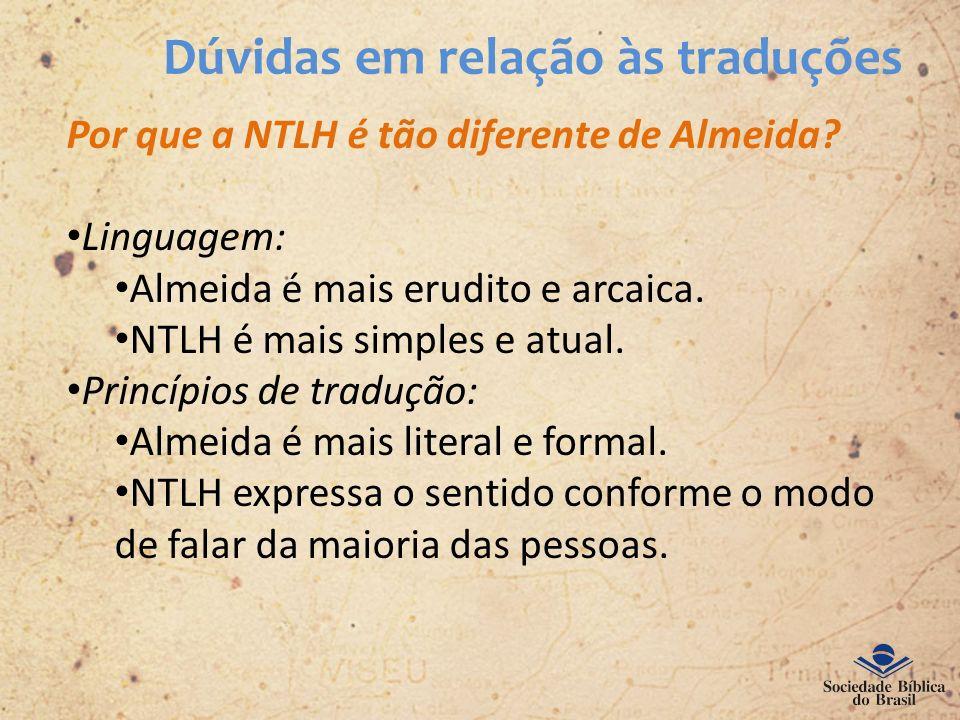 Dúvidas em relação às traduções Por que a NTLH é tão diferente de Almeida? Linguagem: Almeida é mais erudito e arcaica. NTLH é mais simples e atual. P