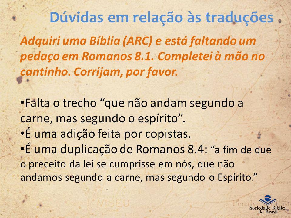 Dúvidas em relação às traduções Adquiri uma Bíblia (ARC) e está faltando um pedaço em Romanos 8.1. Completei à mão no cantinho. Corrijam, por favor. F