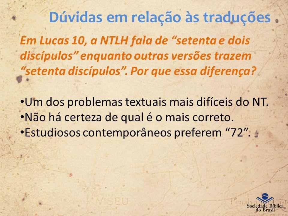 Dúvidas em relação às traduções Em Lucas 10, a NTLH fala de setenta e dois discípulos enquanto outras versões trazem setenta discípulos. Por que essa