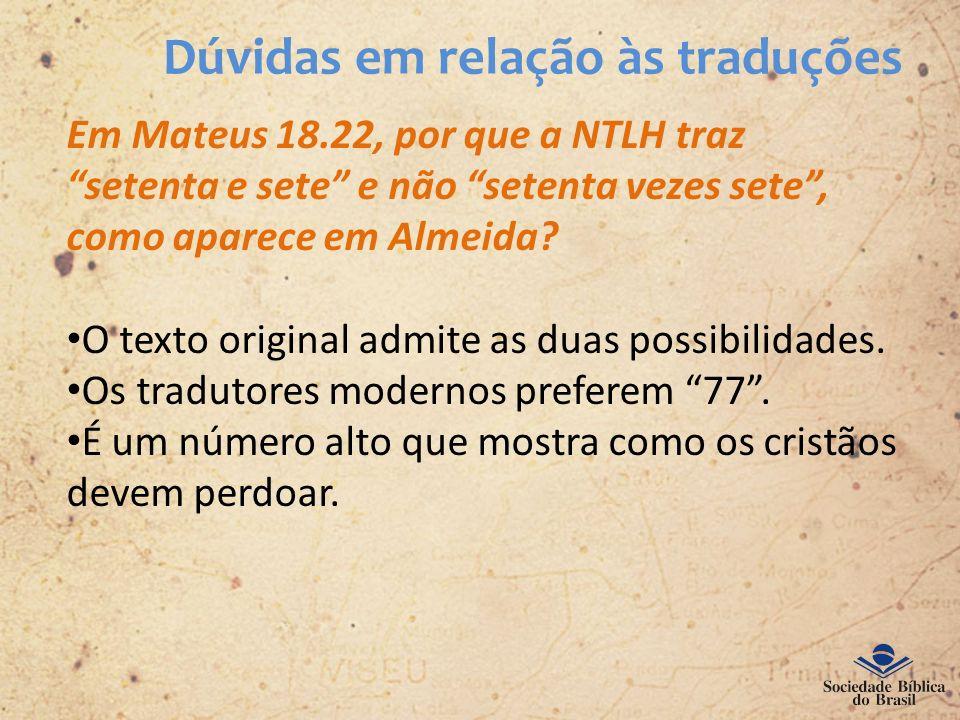 Dúvidas em relação às traduções Em Mateus 18.22, por que a NTLH traz setenta e sete e não setenta vezes sete, como aparece em Almeida? O texto origina