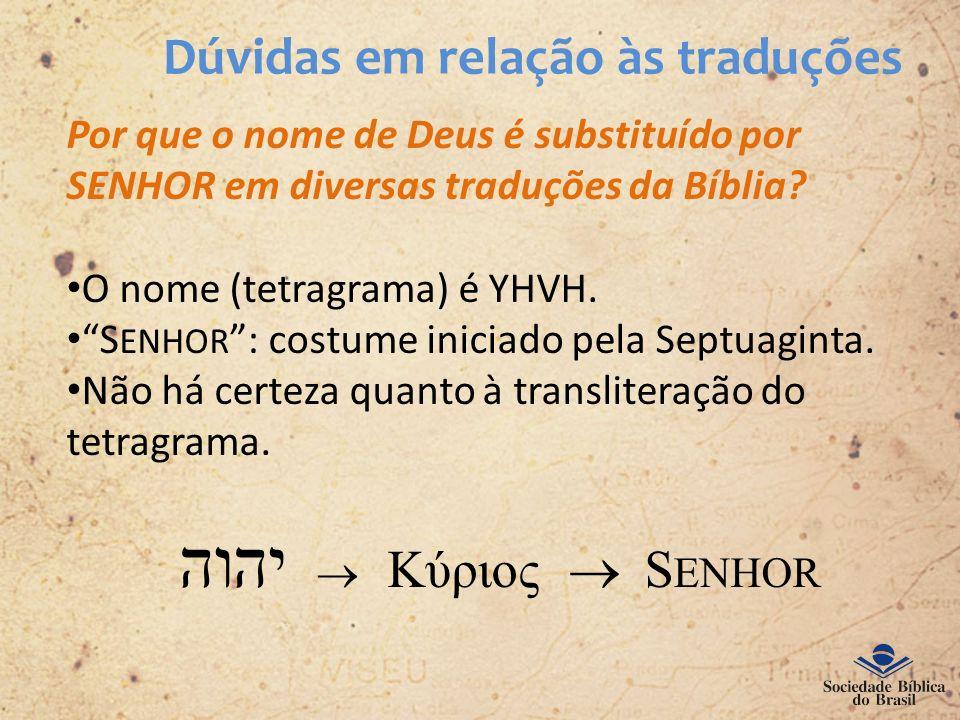 Dúvidas em relação às traduções Por que o nome de Deus é substituído por SENHOR em diversas traduções da Bíblia? O nome (tetragrama) é YHVH. S ENHOR :