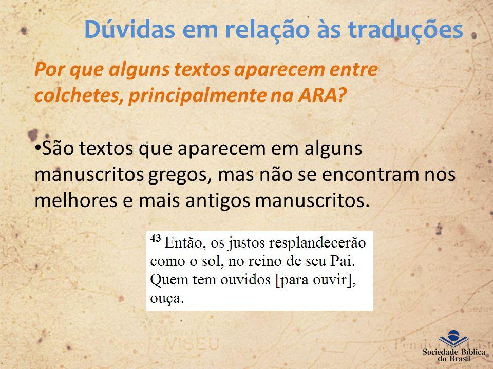 Dúvidas em relação às traduções Por que alguns textos aparecem entre colchetes, principalmente na ARA? São textos que aparecem em alguns manuscritos g