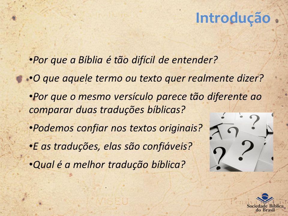 Introdução Por que a Bíblia é tão difícil de entender? O que aquele termo ou texto quer realmente dizer? Por que o mesmo versículo parece tão diferent
