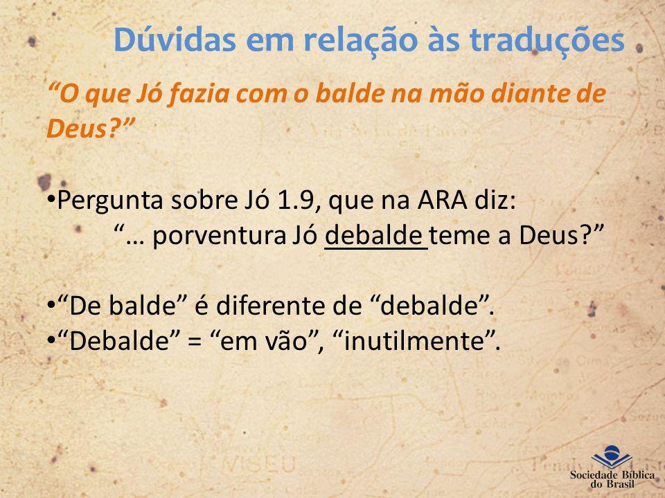 Dúvidas em relação às traduções O que Jó fazia com o balde na mão diante de Deus? Pergunta sobre Jó 1.9, que na ARA diz: … porventura Jó debalde teme
