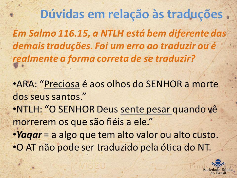 Dúvidas em relação às traduções Em Salmo 116.15, a NTLH está bem diferente das demais traduções. Foi um erro ao traduzir ou é realmente a forma corret