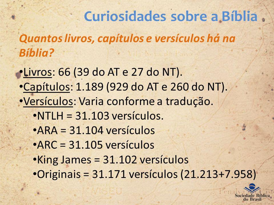 Curiosidades sobre a Bíblia Quantos livros, capítulos e versículos há na Bíblia? Livros: 66 (39 do AT e 27 do NT). Capítulos: 1.189 (929 do AT e 260 d
