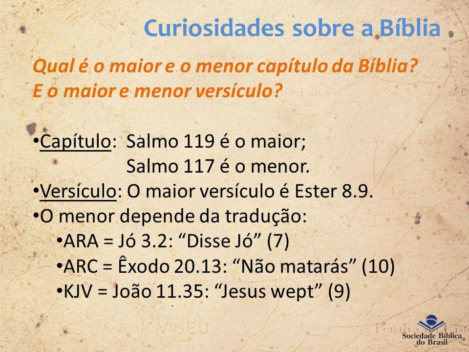 Curiosidades sobre a Bíblia Qual é o maior e o menor capítulo da Bíblia? E o maior e menor versículo? Capítulo: Salmo 119 é o maior; Salmo 117 é o men