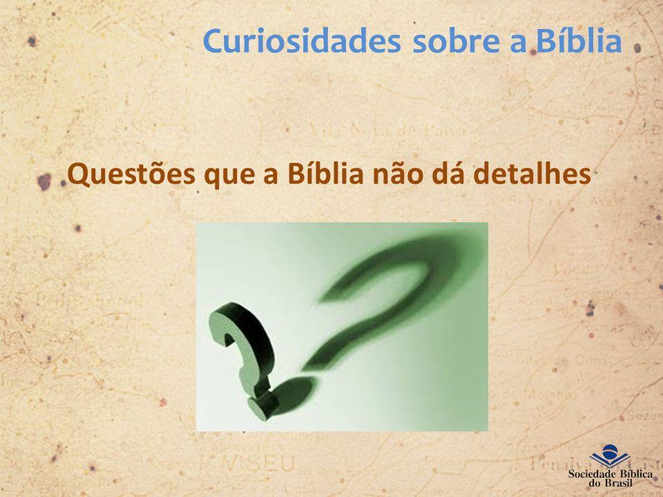 Curiosidades sobre a Bíblia Questões que a Bíblia não dá detalhes