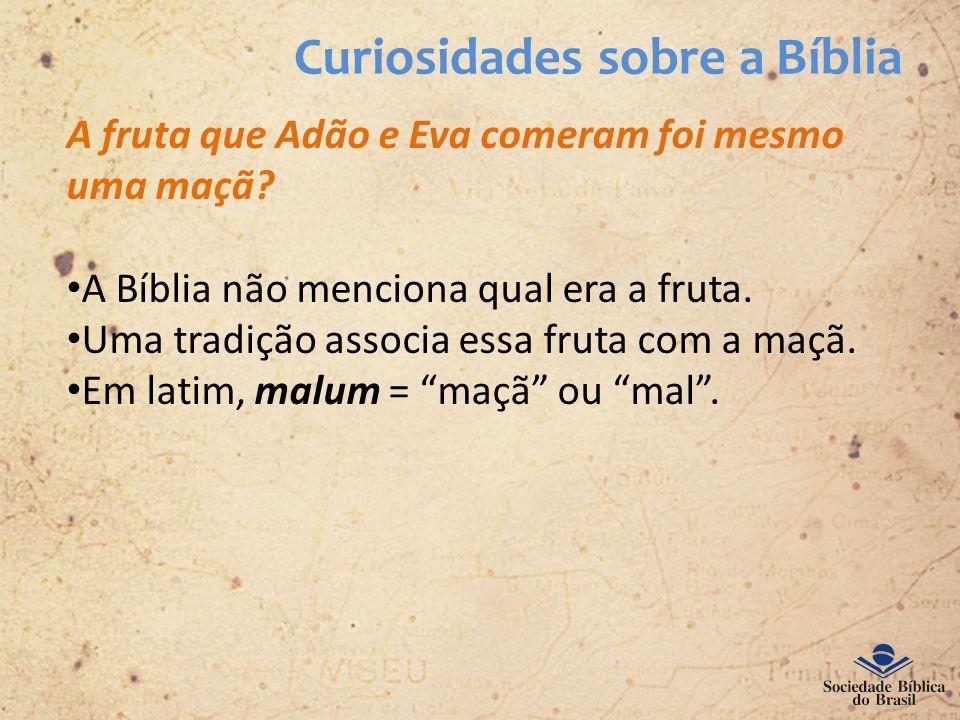 Curiosidades sobre a Bíblia A fruta que Adão e Eva comeram foi mesmo uma maçã? A Bíblia não menciona qual era a fruta. Uma tradição associa essa fruta