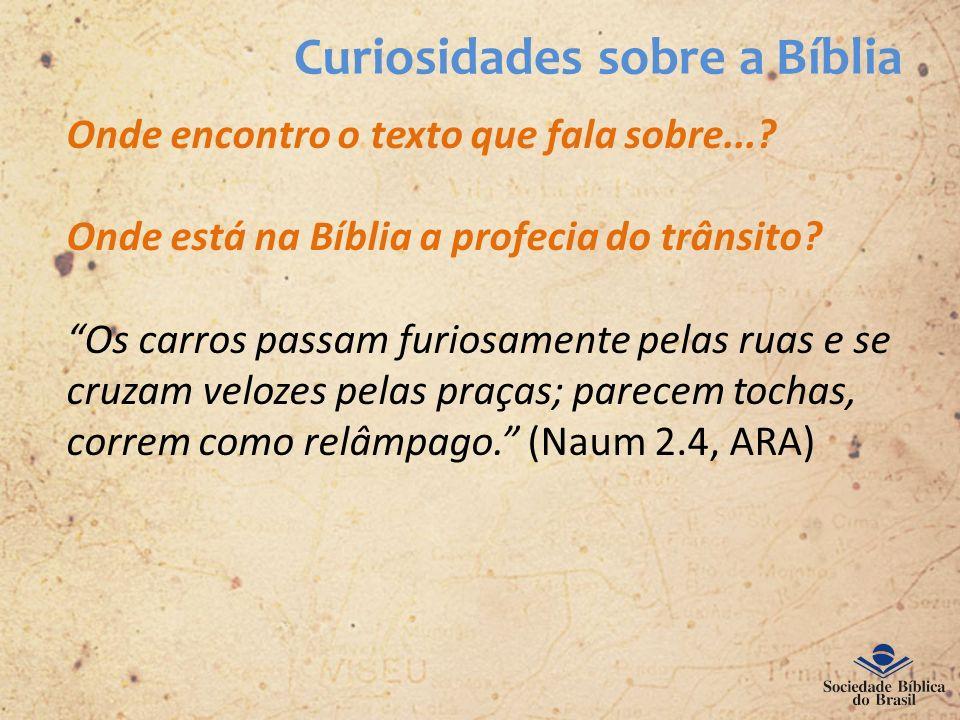 Curiosidades sobre a Bíblia Onde encontro o texto que fala sobre...? Onde está na Bíblia a profecia do trânsito? Os carros passam furiosamente pelas r