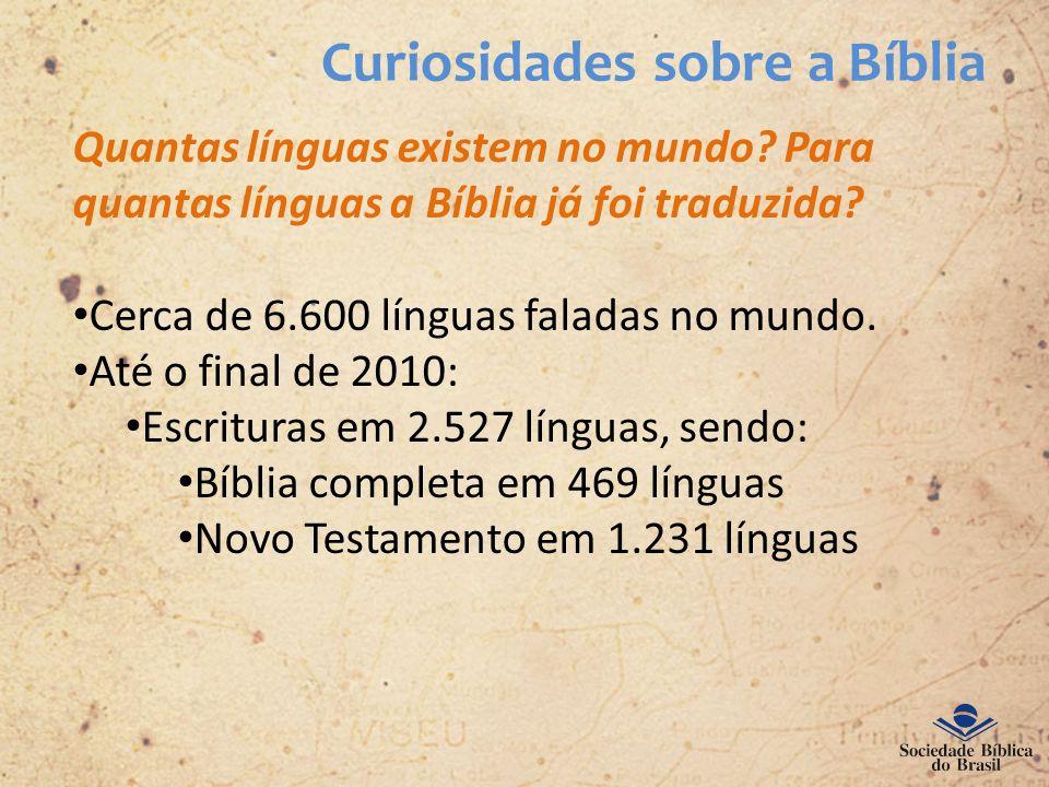 Curiosidades sobre a Bíblia Quantas línguas existem no mundo? Para quantas línguas a Bíblia já foi traduzida? Cerca de 6.600 línguas faladas no mundo.