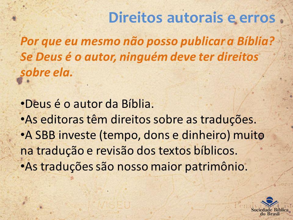 Direitos autorais e erros Por que eu mesmo não posso publicar a Bíblia? Se Deus é o autor, ninguém deve ter direitos sobre ela. Deus é o autor da Bíbl
