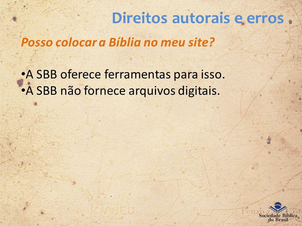 Direitos autorais e erros Posso colocar a Bíblia no meu site? A SBB oferece ferramentas para isso. A SBB não fornece arquivos digitais.