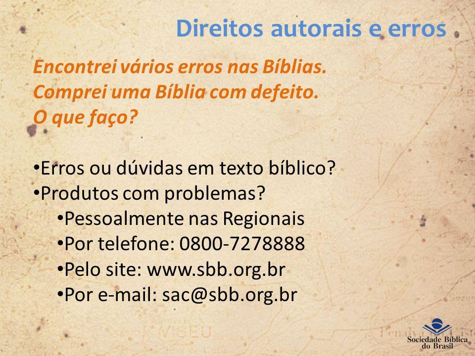Direitos autorais e erros Encontrei vários erros nas Bíblias. Comprei uma Bíblia com defeito. O que faço? Erros ou dúvidas em texto bíblico? Produtos