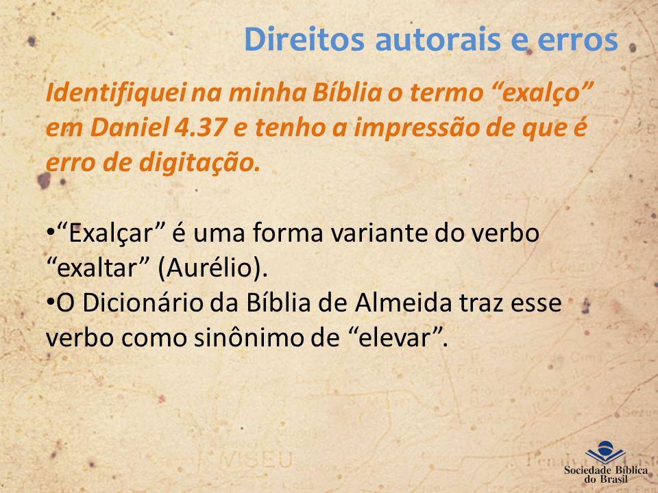 Direitos autorais e erros Identifiquei na minha Bíblia o termo exalço em Daniel 4.37 e tenho a impressão de que é erro de digitação. Exalçar é uma for