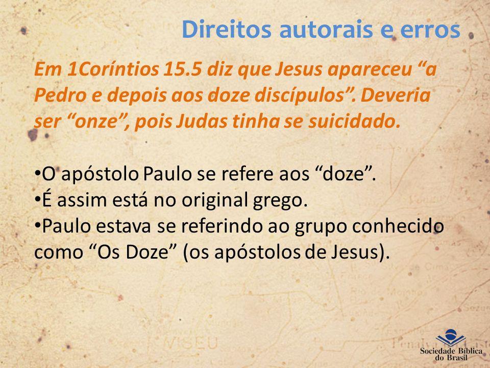 Direitos autorais e erros Em 1Coríntios 15.5 diz que Jesus apareceu a Pedro e depois aos doze discípulos. Deveria ser onze, pois Judas tinha se suicid