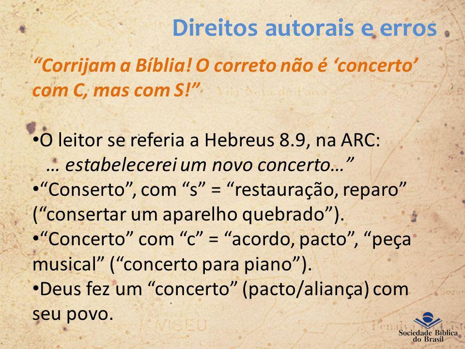 Direitos autorais e erros Corrijam a Bíblia! O correto não é concerto com C, mas com S! O leitor se referia a Hebreus 8.9, na ARC: … estabelecerei um