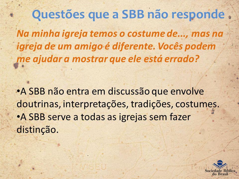 Questões que a SBB não responde Na minha igreja temos o costume de..., mas na igreja de um amigo é diferente. Vocês podem me ajudar a mostrar que ele