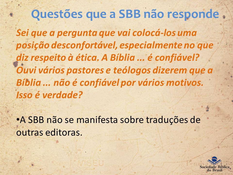 Questões que a SBB não responde Sei que a pergunta que vai colocá-los uma posição desconfortável, especialmente no que diz respeito à ética. A Bíblia.