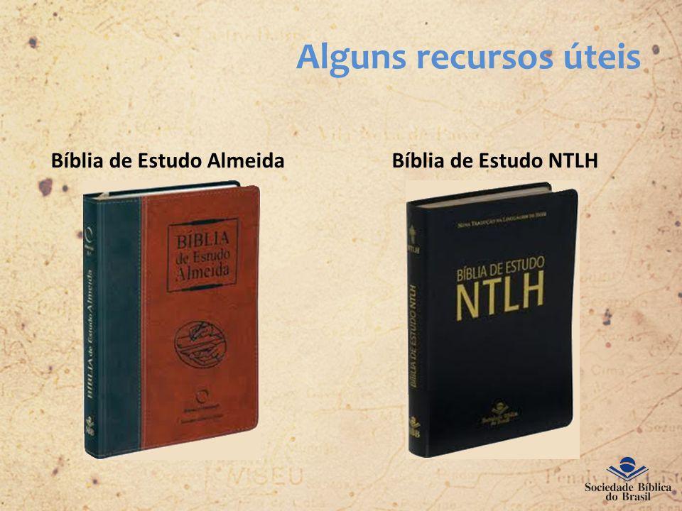 Alguns recursos úteis Bíblia de Estudo Almeida Bíblia de Estudo NTLH