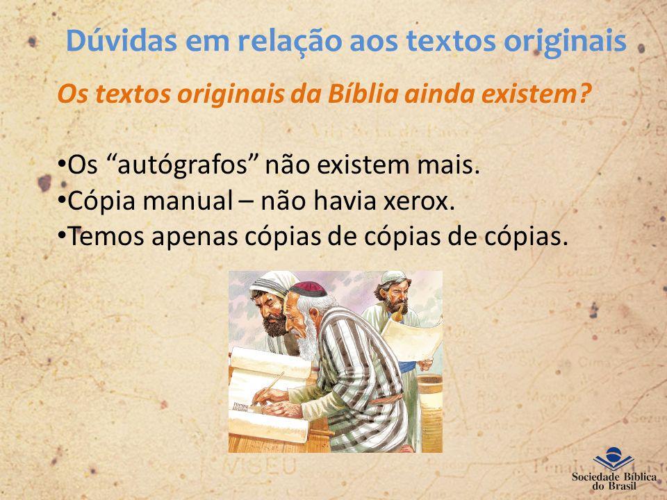 Dúvidas em relação aos textos originais Os textos originais da Bíblia ainda existem? Os autógrafos não existem mais. Cópia manual – não havia xerox. T