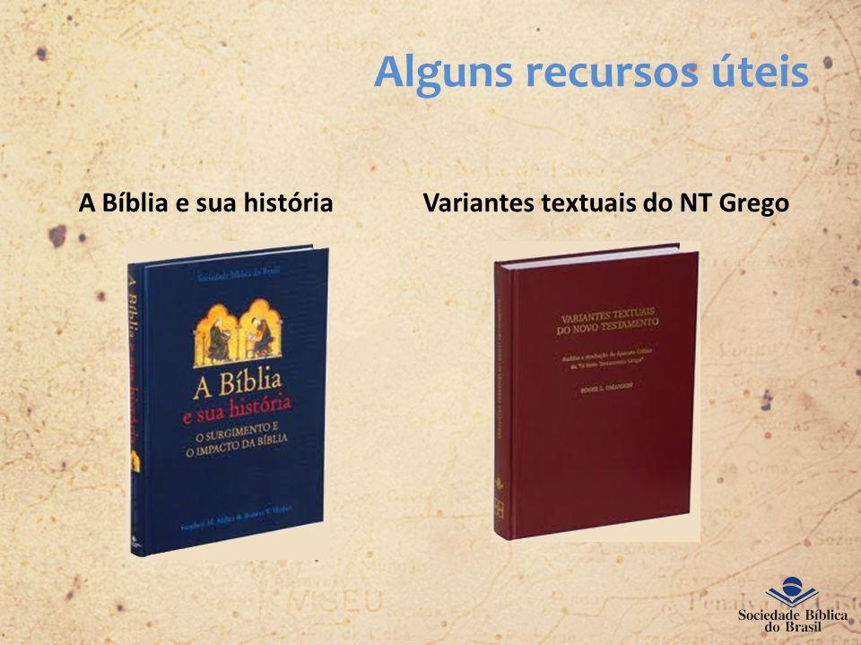 Alguns recursos úteis A Bíblia e sua históriaVariantes textuais do NT Grego