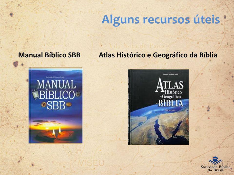 Alguns recursos úteis Manual Bíblico SBB Atlas Histórico e Geográfico da Bíblia