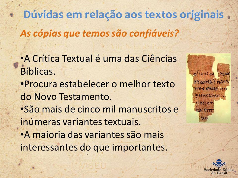 Dúvidas em relação aos textos originais As cópias que temos são confiáveis? A Crítica Textual é uma das Ciências Bíblicas. Procura estabelecer o melho