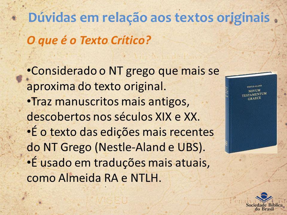 Dúvidas em relação aos textos originais O que é o Texto Crítico? Considerado o NT grego que mais se aproxima do texto original. Traz manuscritos mais
