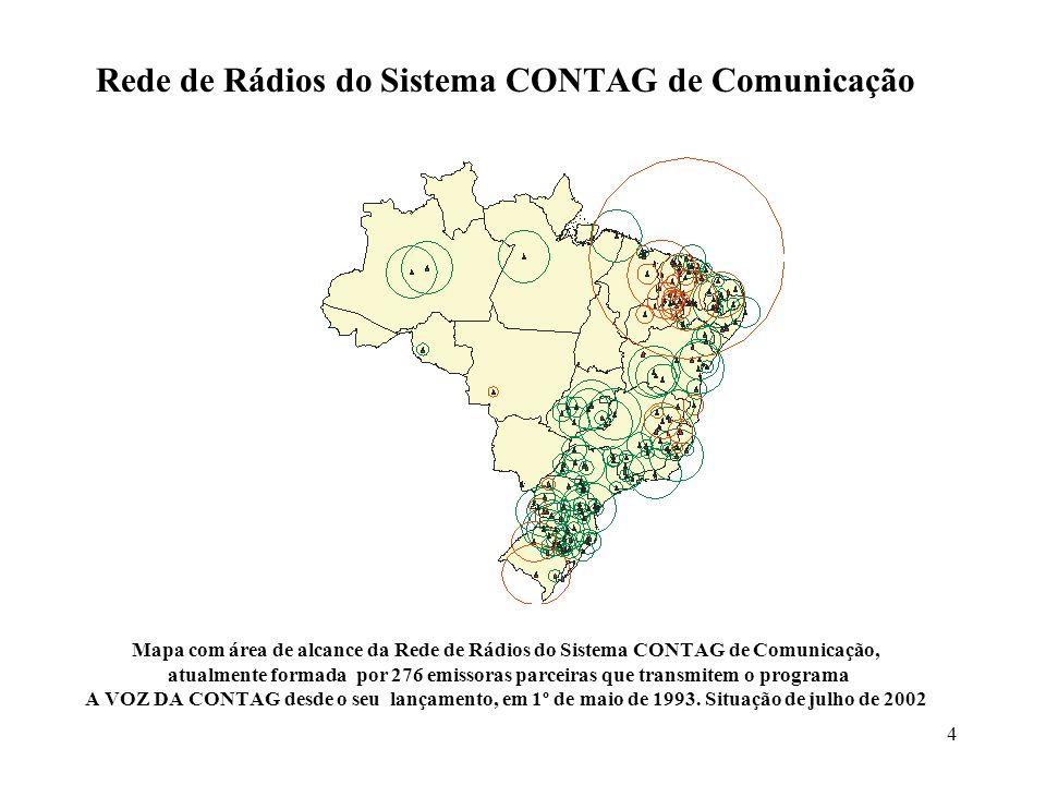 4 Rede de Rádios do Sistema CONTAG de Comunicação Mapa com área de alcance da Rede de Rádios do Sistema CONTAG de Comunicação, atualmente formada por