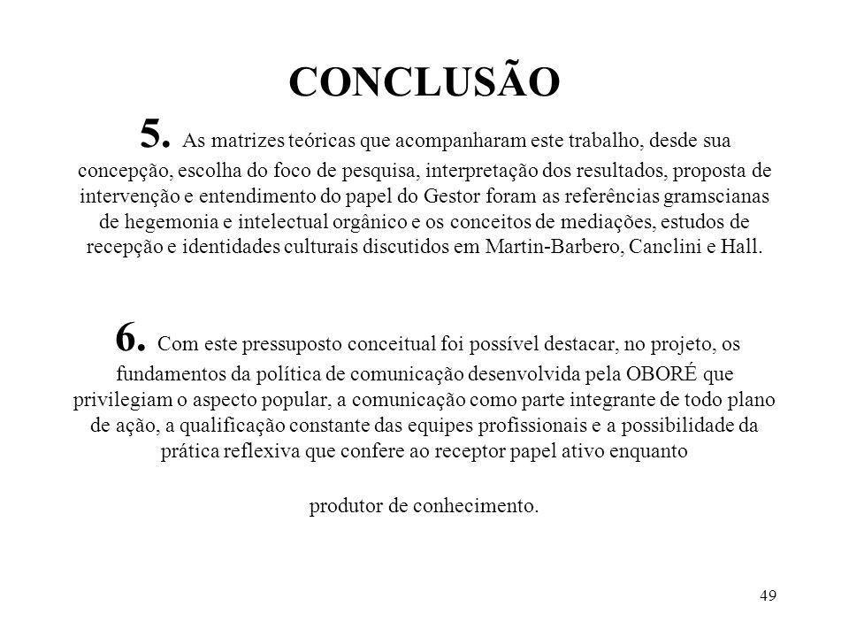 49 CONCLUSÃO 5. As matrizes teóricas que acompanharam este trabalho, desde sua concepção, escolha do foco de pesquisa, interpretação dos resultados, p