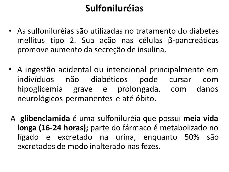 Sulfoniluréias As sulfoniluréias são utilizadas no tratamento do diabetes mellitus tipo 2. Sua ação nas células β-pancreáticas promove aumento da secr