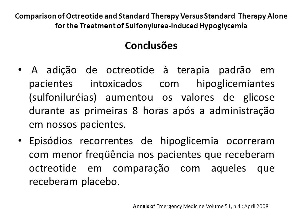 Comparison of Octreotide and Standard Therapy Versus Standard Therapy Alone for the Treatment of Sulfonylurea-Induced Hypoglycemia Conclusões A adição