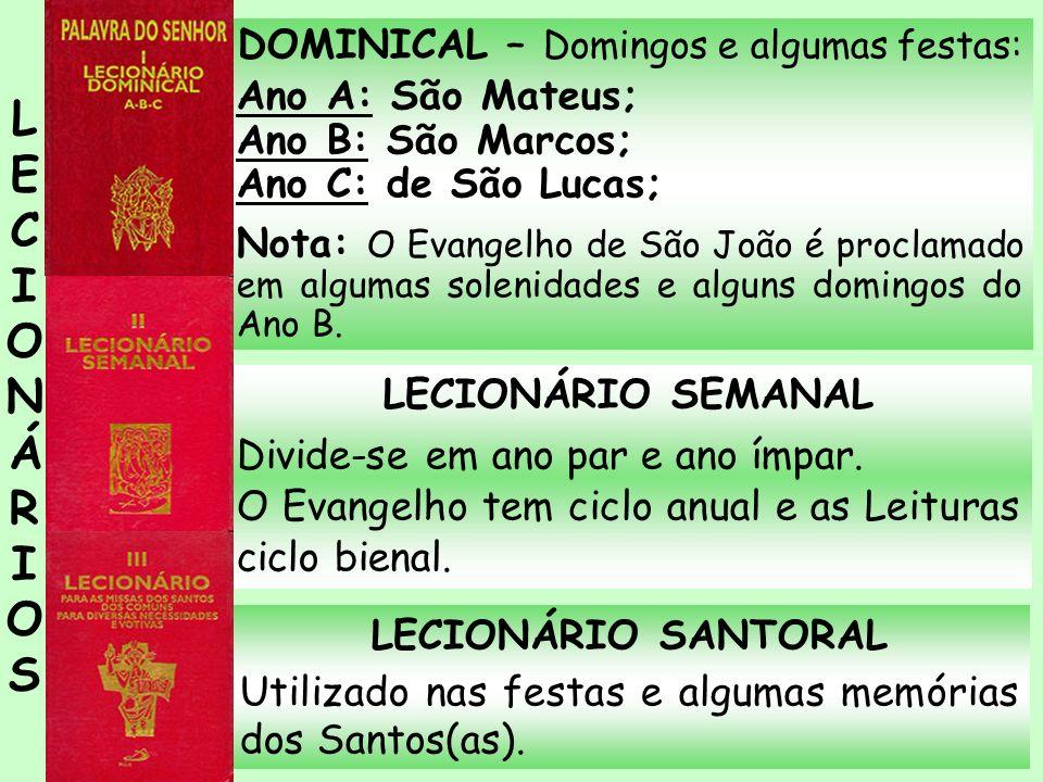 LECIONÁRIO SANTORAL Utilizado nas festas e algumas memórias dos Santos(as). DOMINICAL – Domingos e algumas festas: Ano A: São Mateus; Ano B: São Marco