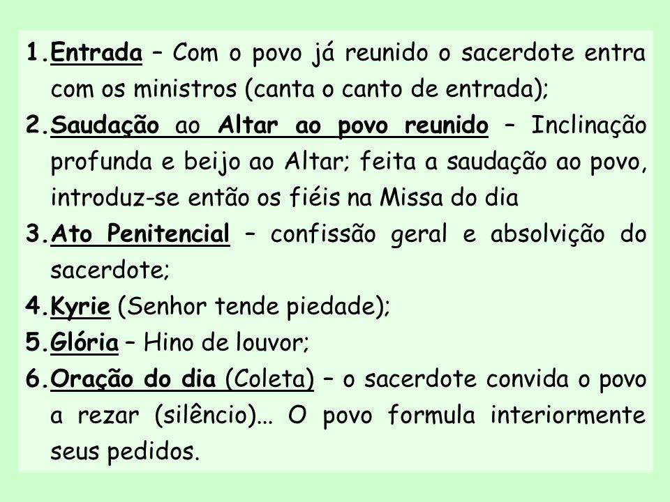 1.Entrada – Com o povo já reunido o sacerdote entra com os ministros (canta o canto de entrada); 2.Saudação ao Altar ao povo reunido – Inclinação prof