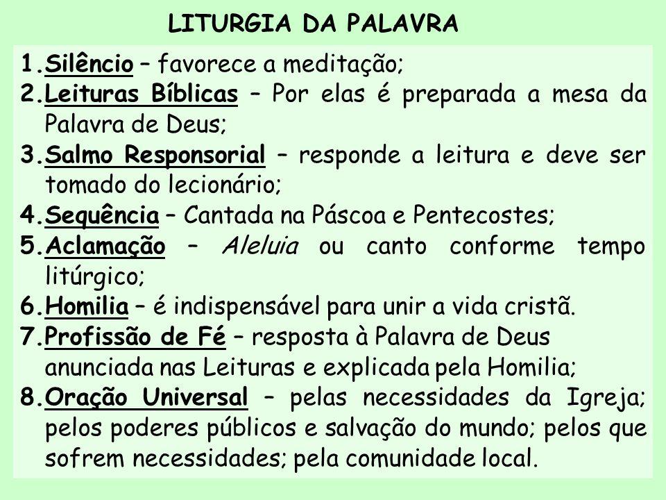 LITURGIA DA PALAVRA 1.Silêncio – favorece a meditação; 2.Leituras Bíblicas – Por elas é preparada a mesa da Palavra de Deus; 3.Salmo Responsorial – re